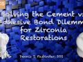 Solving the Cement vs Adhesive Bond Dilemma for Zirconia Restorations